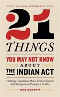 21 Things You May Not Know About the Indian Act by Robert P. C. Joseph
