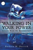 Walking In Your Power : Lessons From The Grandmothers