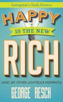 Happy Is the New Rich (and 207 Other Lightbulb Moments)