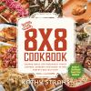 The 8x8 cookbook : square meals for weeknight family dinners, desserts and more--in one perfect 8x8-inch dish