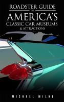 Roadster Guide to America's Classic Car Museums & Attractions