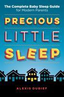 Precious Little Sleep: The Complete Baby Sleep Guide