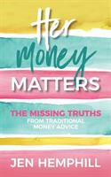 Her Money Matters: The Missing Truths From Traditional Money Advice