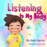 Listening to My Body: A Guide to Helping Kids Understand the Connection Between Sensations (what the Heck Are Those?) and Feelings So That They Can Get Better at Figuring Out What They Need