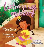 Listening with my heart : a story of kindness and self-compassion