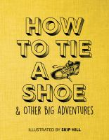 How to Tie A Shoe & Other Big Adventures