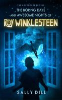 The Boring Days and Awesome Nights of Roy Winklesteen