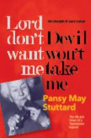 LORD DON'T WANT ME, DEVIL WON'T TAKE ME - PANSY MAY STUTTARD