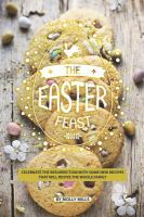 The Easter feast : celebrating the resurrection with some new recipes that will revive the whole family