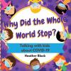 Why did the whole world stop? : talking with kids about COVID-19