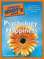 The Complete Idiot's Guide to the Psychology of Happiness