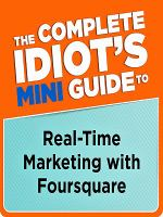 The Complete Idiot's Mini Guide to Real-time Marketing With Foursquare
