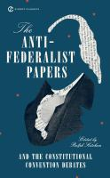 The Anti-Federalist Papers ; And, the Constitutional Convention Debates
