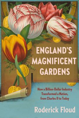 Englands magnificent gardens  how a billiondollar industry transformed a nation from Charles II to today