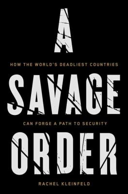 A Savage Order: How the World's Deadliest Countries Can Forge a Path to Security(book-cover)