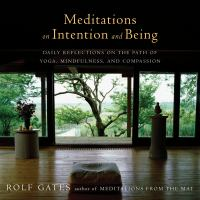Meditations on Intention and Being : Daily Reflections on the Path of Yoga, Mindfulness, and Compassion