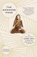 The Goddess Pose : The Audacious Life of Indra Devi, the Woman Who Helped Bring Yoga to the West