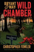 Bryant & May: Wild Chamber: A Peculiar Crimes Unit Mystery