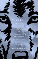 American wolf : a true story of survival and obsession in the West