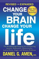 Change your brain, change your life : the breakthrough program for conquering anxiety, depression, obsessiveness, lack of focus, anger, and memory problems