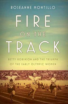Fire on the Track: Betty Robinson and the Triumph of the Early Olympic Women book jacket