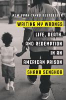 Cover of Writing my wrongs : life, death, and redemption in an