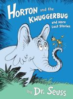 Horton and the Kwuggerbug and More Lost Stories