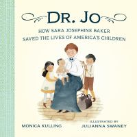 Dr. Jo : how Sara Josephine Baker saved the lives of America's children