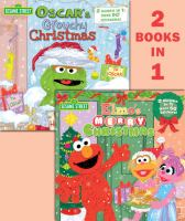 Elmo's Merry Christmas ; Oscar's Grouchy Christmas