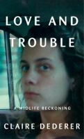Cover of Love and Trouble: A Midlif