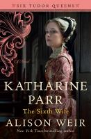 Katharine Parr : The Sixth Wife