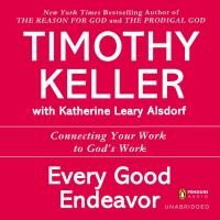 Every Good Endeavor : Connecting Your Work to God's Work