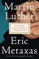 Martin Luther : The Man Who Rediscovered God and Changed the World