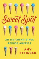 Sweet spot : an ice cream binge across America309 pages : illustrations ; 22 cm