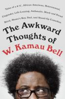 "The awkward thoughts of W. Kamau Bell : tales of a 6'4"", African-American, heterosexual, cisgender, left-leaning, asthmatic, Black and proud Blerd, mama's boy, dad, and stand-up comedian"