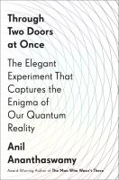 Through two doors at once : the elegant experiment that captures the enigma of our quantum reality