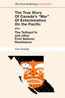 "The True Story of Canada's ""war"" of Extermination on the Pacific Plus the Tsilhqot'in and Other First Nations Resistance"