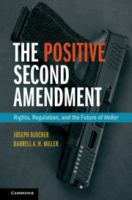 The Positive Second Amendment : Rights, Regulation, and the Future of Heller