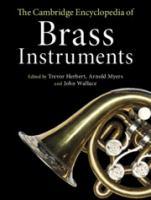 The Cambridge Encyclopedia of Brass Instruments edited by Trevor Herbert, Arnold Myers, John Wallace