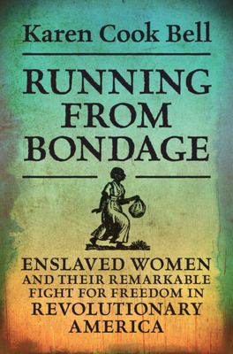 Running from bondage  enslaved women and their remarkable fight for freedom in Revolutionary America