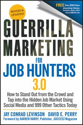 Guerrilla marketing for job hunters 3.0 : how to stand out from the crowd and tap into the hidden job market using social media and 999 tactics today