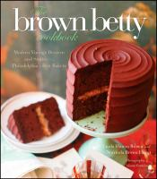 The Brown Betty cookbook : modern vintage desserts and stories from Philadelphia's best bakery