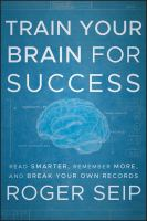 Train your brain for success : read smarter, remember more, and break your own records
