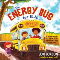 The Energy Bus for kids : a story about staying positive and overcoming challenges