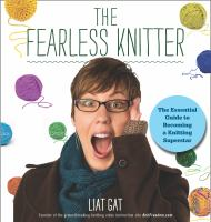 The Fearless Knitter : The Essential Guide to Becoming A Knitting Superstar