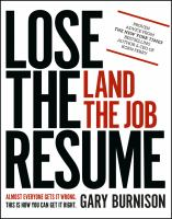 Lose the resume, land the job : almost everyone gets it wrong, this is how you can get it right