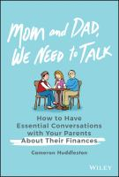 Mom and Dad, We Need to Talk : How to Have Essential Conversations With Your Parents About Their Finances