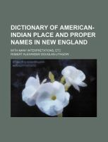Dictionary Of American-Indian Place And Proper Names In New England; With Many Interpretations, Etc