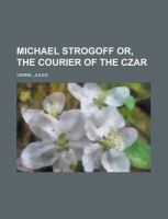 Michael Strogoff, Or, The Courier of the Czar