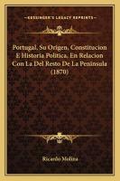 Portugal, su orígen, constitucíon é historia política